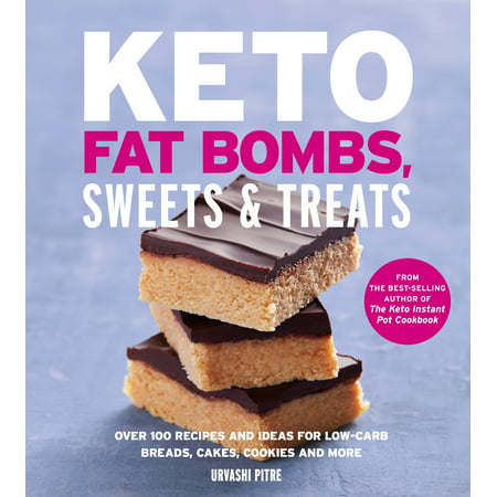 Keto Fat Bombs, Sweets & Treats : Over 100 Recipes and Ideas for Low-Carb Breads, Cakes, Cookies and More