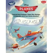 Learn to Draw Disney Planes : Featuring Dusty Crophopper, Skipper Riley, Ripslinger, El Chupacabra, and All Your Favorite Characters!