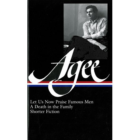 James Agee: Let Us Now Praise Famous Men / A Death in the Family / shorter fiction (LOA