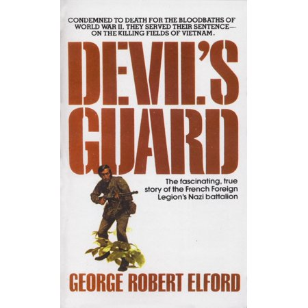 Devil's Guard : The Fascinating, True Story of the French Foreign Legion's Nazi