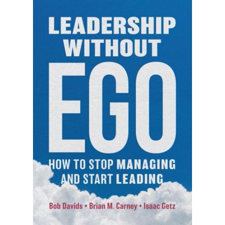Leadership Without Ego: How to Stop Managing and Start Leading (Hardcover) ()