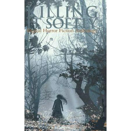 Killing It Softly : A Digital Horror Fiction Anthology of Short