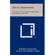 Arctic Harpooner : A Voyage On The Schooner Abbie Bradford, 1878-1879