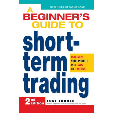 A Beginner's Guide to Short-Term Trading : Maximize Your Profits in 3 Days to 3 (Short Term Trading In The New Stock Market)