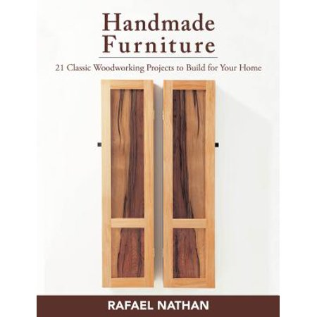 Handmade Furniture : 21 Classic Woodworking Projects to Build for Your Home (Build It Yourself Woodworking Kit)