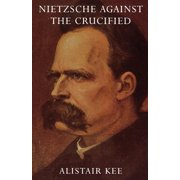Nietzsche Against the Crucified (Paperback)