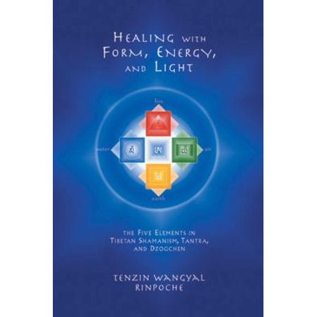 Healing With Form  Energy And Light  The Five Elements In Tibetan Shamanism  Tantra  And Dzogchen