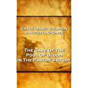 Grace Isabel Colbron & Augusta Groner - The Case Of The Pool Of Blood In The Pastor's Study - eBook