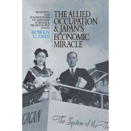 The Allied Occupation And Japans Economic Miracle  Building The Foundations Of Japanese Science And Technology 1945 52