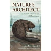Nature's Architect: The Beaver's Return to Our Wild Landscapes (Paperback)