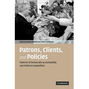 Patrons, Clients, and Policies : Patterns of Democratic Accountability and Political Competition