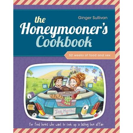 The Honeymooners Cookbook  52 Weeks Of Food And Sex