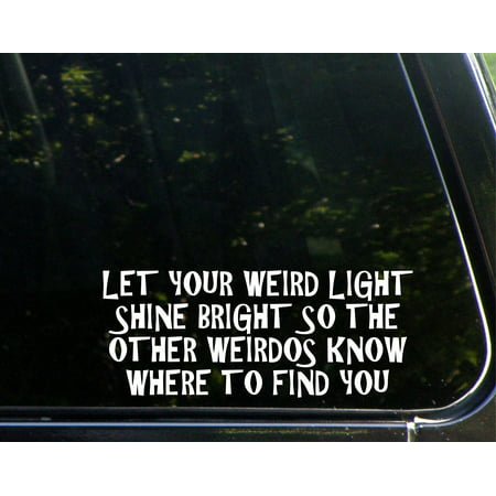 Let Your Weird Light Shine Bright So The Other Weirdos Know Where To Find You - 8-3/4