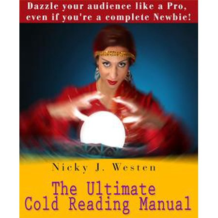 The Ultimate Cold Reading Manual: Dazzle Your Audience Like A Pro, Even If You're A Complete Newbie! - eBook