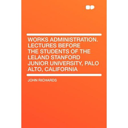 Works Administration. Lectures Before the Students of the Leland Stanford Junior University, Palo Alto, (Palo Alto Kids)