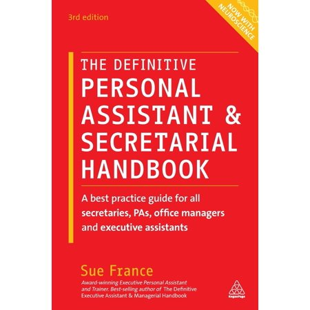 The Definitive Personal Assistant & Secretarial Handbook : A Best Practice Guide for All Secretaries, Pas, Office Managers and Executive