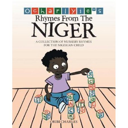 Ocharlyie's Rhymes from the Niger: A Collection of Nursery Rhymes for the Nigerian Child