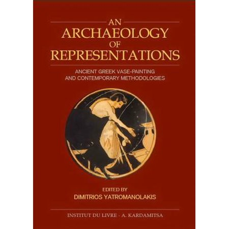 An Archaeology Of Representations Ancient Greek Vase Painting And