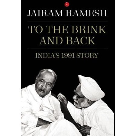 To the Brink and Back : India's 1991 Story (To The Brink And Back Indias 1991 Story)