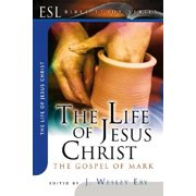 The Life of Jesus Christ : The Gospel of Mark