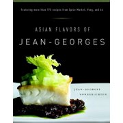 Asian Flavors of Jean-Georges : Featuring More Than 175 Recipes from Spice Market, Vong, and 66: A Cookbook