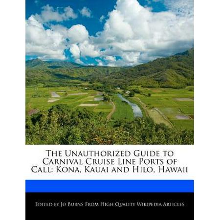 The Unauthorized Guide to Carnival Cruise Line Ports of Call: Kona, Kauai and Hilo, Hawaii