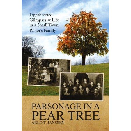 Parsonage In A Pear Tree  Lighthearted Glimpses At Life In A Small Town Pastor  Family