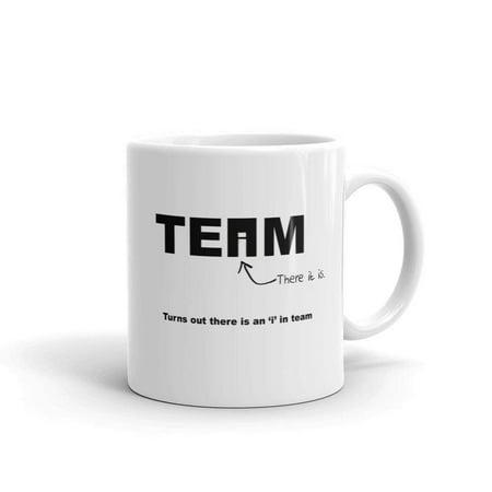 There is an 'I' in Team Funny Novelty Humor 11oz White Ceramic Glass Tea Mug Cup (Novelty Mug)