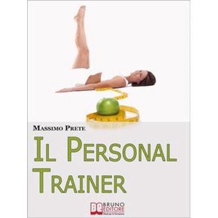 Il Personal Trainer. Esercizi e Metodi per Ritrovare la Forma Desiderata e Mantenerla. (Ebook Italiano - Anteprima Gratis) - eBook