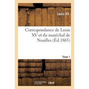 Correspondance de Louis XV Et Du Mar�chal de Noailles
