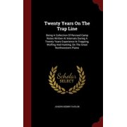 Twenty Years on the Trap Line : Being a Collection of Revised Camp Notes Written at Intervals During a Twenty Years Experience in Trapping, Wolfing and Hunting, on the Great Northwestern Plains