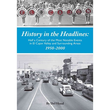 History In The Headlines  Half A Century Of The Most Noatable Events In El Cajon Valley And Surrounding Areas