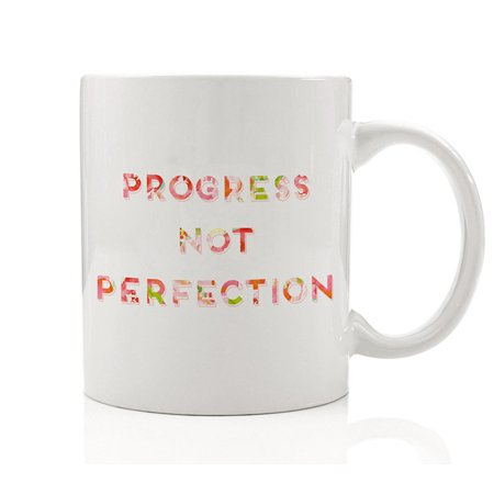 Progress Not Perfection Coffee Mug Gift Idea Inspiration to Keep Moving Forward Give Your Best Achieve Goals for Friend Family Co-worker Christmas Birthday - 11oz Ceramic Tea Cup by Digibuddha