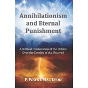 Annihilationism and Eternal Punishment: A Biblical Examination of the Debate Over the Destiny of the Unsaved (Paperback)