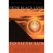 From Black Land To Fifth Sun : The Science Of Sacred Sites