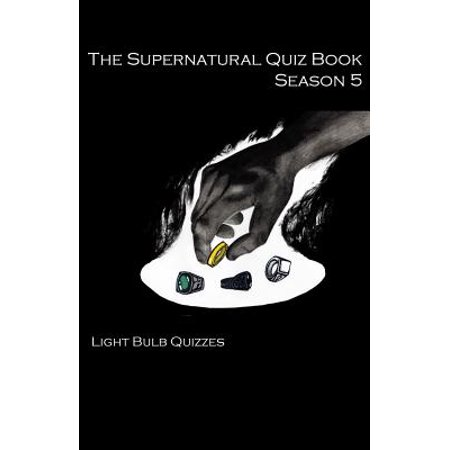 The Supernatural Quiz Book Season 5 : 500 Questions and Answers on Supernatural (Holt Elements Of Literature Fifth Course Answers)
