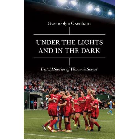Under the Lights and in the Dark : Untold Stories of Women's