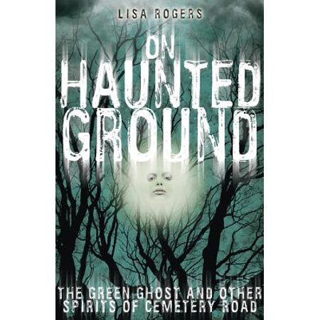 On Haunted Ground : The Green Ghost and Other Spirits of Cemetery (Other Ground)