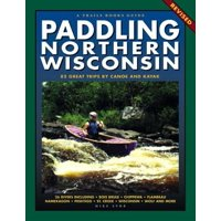 Paddling Northern Wisconsin : 82 Great Trips by Canoe and Kayak (Rev)