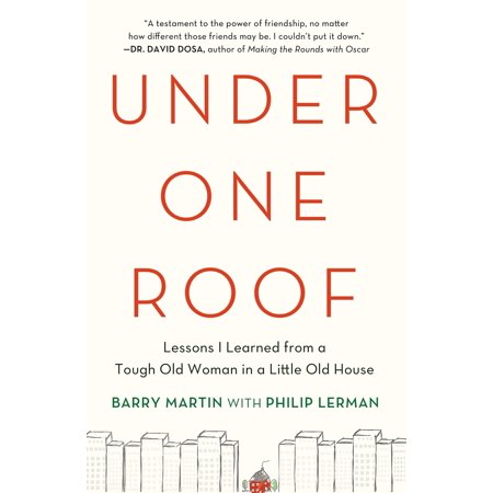 Under One Roof : Lessons I Learned from a Tough Old Woman in a Little Old House