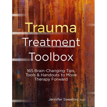 Trauma Treatment Toolbox : 165 Brain-Changing Tips, Tools & Handouts to Move Therapy (Best Way To Move Forward After A Breakup)