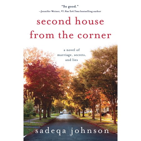 Second House from the Corner : A Novel of Marriage, Secrets, and -