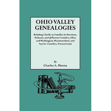 Ohio Valley Genealogies, Realting Chiefly to Families in Harrison, Belmont and Jefferson Counties, Ohio, and Washington, Westmoreland and Fayette (Fayette Mall Map)
