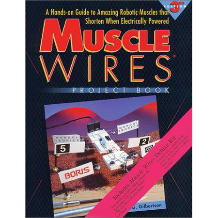 Muscle Wires Project Book (3-168): A Hands on Guide to Amazing Robotic Muscles That Shorten When Electrically Powered (Deluxe Kit, 3 Sizes of Wire - 3 Meters Total) [Paperback] Gilbertson, Roger G. Deluxe Project Center