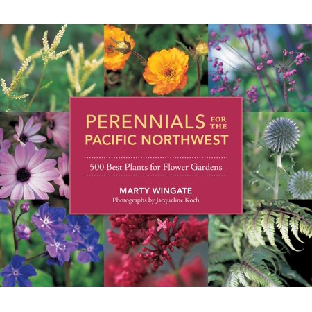 Perennials for the Pacific Northwest : 500 Best Plants for Flower (Best Colleges In The Pacific Northwest)