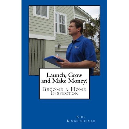Launch  Grow And Make Money   Become A Home Inspector