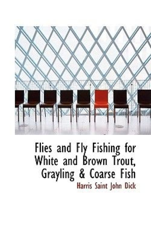 Flies and Fly Fishing for White and Brown Trout, Grayling a Coarse Fish by