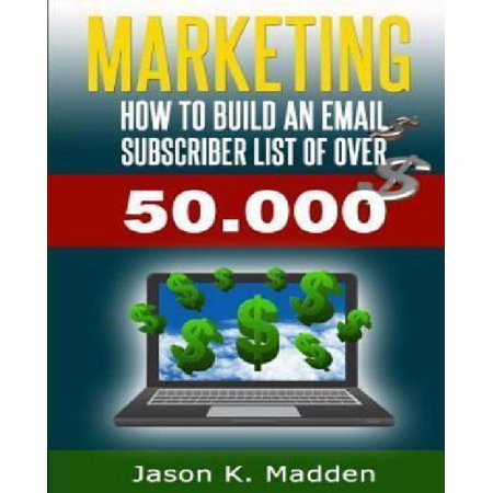 Marketing  How To Build An Email Subscriber List Of Over 50 000