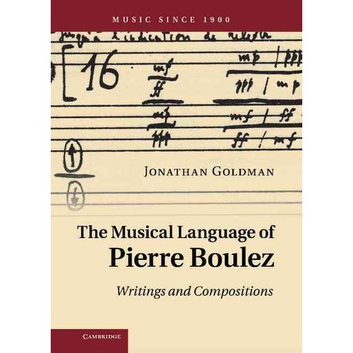The Musical Language of Pierre Boulez: Writings and Compositions