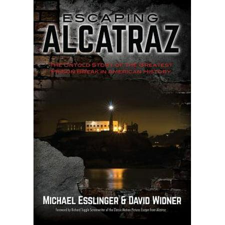 Escaping Alcatraz : The Untold Story of the Greatest Prison Break in American